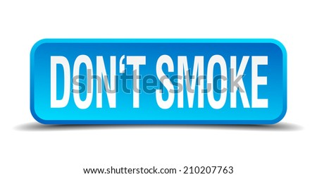 dont smoke blue 3d realistic square isolated button - stock vector