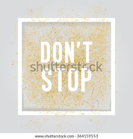 dont't stop.  Motivation square poster. Text lettering of an inspirational saying. Quote typographical poster, flyer, background template, vector design eps10 - stock vector
