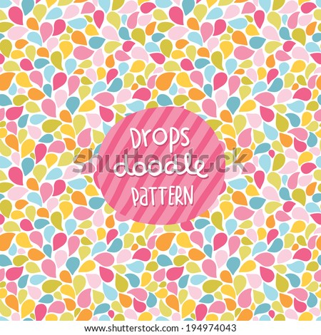 Doodle color drops seamless pattern. Image for your wallpaper, background or wrapping paper and textile fabric. - stock vector