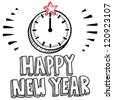 Doodle style Happy New Year sketch with illustrated clock striking midnight.  Vector format. - stock vector
