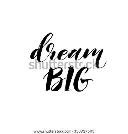 Dream big hand drawn lettering. Hand drawing lettering design. Ink illustration. Modern brush calligraphy. Hand drawn ink illustration. Isolated on white background. Inspirational quote. - stock vector