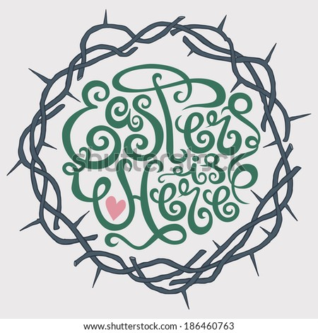 Easter is here calligraphy inside of a thorn wreath - stock vector
