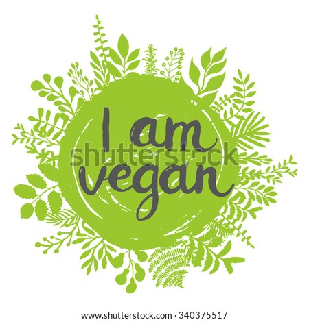 Eco friendly conceptual handwritten phrase I am vegan on green grunge stain with floral around it. For banners, posters, t-shirts, cards, stickers, advertisement. Brush typography. Vector  - stock vector