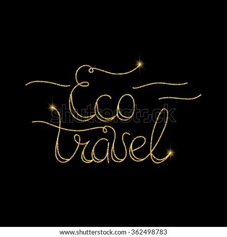 Eco travel glitter golden hand lettering. Vector illustration for your design - stock vector