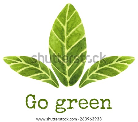 "Ecological concept. Hand painted watercolour illustration of three green leaves on isolated background and ""go green"" text. Grunge texture was used on the text.  - stock vector"