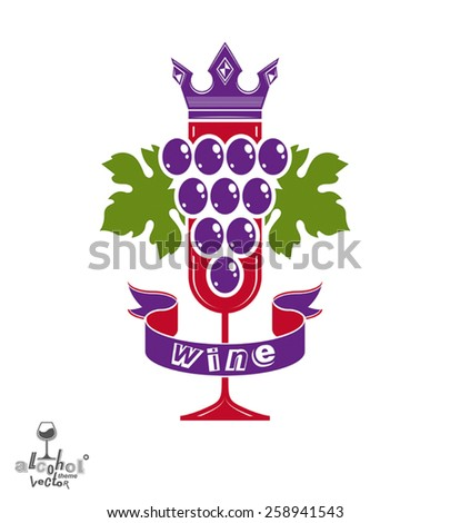 Elegant glass of wine with grapes cluster, decorative ribbon and royal crown. Winery idea vector illustration best for use in advertising and graphic design. Alcohol theme element. - stock vector
