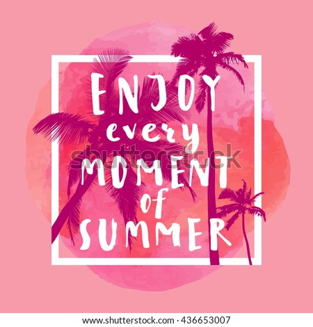 Enjoy Every Moment Of Summer. Handwritten inspirational summer quote. Greeting card with palm trees, square frame and watercolor circle. Vector illustration, good for T-shirt design - stock vector