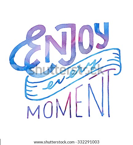 Enjoy Every Moment. Vintage Motivational watercolor hand drawn lettered quote for t shirt tee fashion graphics, wall art print, home interior decor poster card design typographic  vector illustration - stock vector