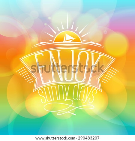 Enjoy sunny days, happy vacation card on a vibrant boken backdrop - stock vector