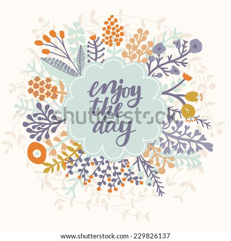 Enjoy the day. Inspirational and motivational background. Bright floral card with cute cartoon leafs in vector - stock vector