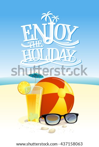 Enjoy the holiday quote card with beach backdrop, sun glasses, beach ball and fruit cocktail  - stock vector