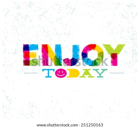 Enjoy Today. Creative Motivation Design Element on Distressed Background Vector Concept - stock vector