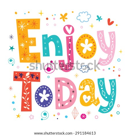 Enjoy today decorative type - stock vector