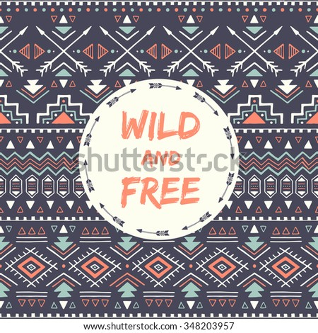 Ethnic card with phrase: wild and free. Poster with aztec design. Tribal seamless pattern with text. Vector illustration. - stock vector