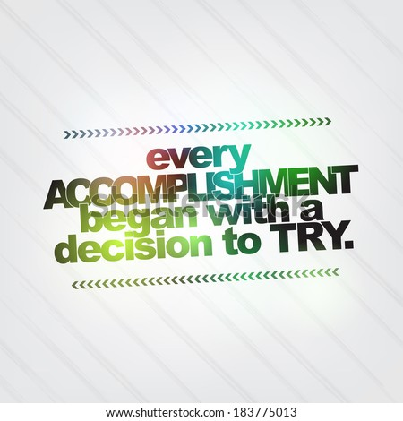 Every accomplishment began with a decision to try. Motivational Background (EPS10 Vector) - stock vector