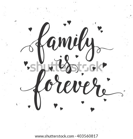 Family is forever. Inspirational vector  Hand drawn typography poster. T shirt calligraphic design.  - stock vector