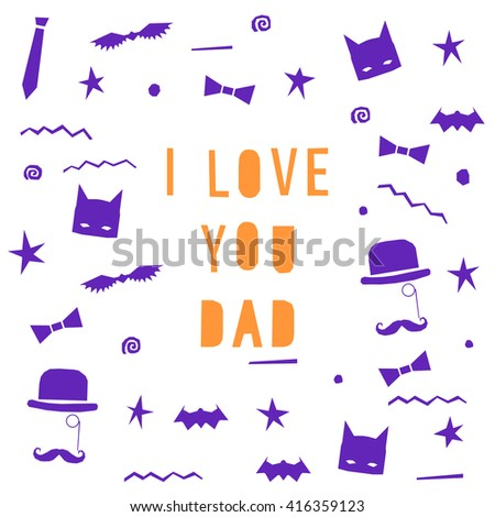 Father's Day card.  Father's Day hand made card. Father's Day hand made letters. Father, dad, family. Love dad. Love father. Father's Day graphic card. Father's Day card. Father's Day hand made. Dad - stock vector