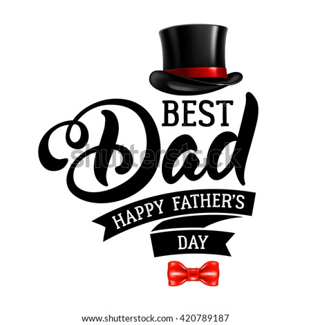 Fathers Day Lettering Calligraphic Design Isolated on White Background. Best Dad Inscription with fedora and bow tie. Vector Design Element For Greeting Card and Other Print Templates. - stock vector