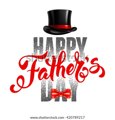 Fathers Day Lettering Calligraphic Design Isolated on White Background. Happy Fathers Day Inscription with fedora and bow tie. Vector Design Element For Greeting Card and Other Print Templates. - stock vector