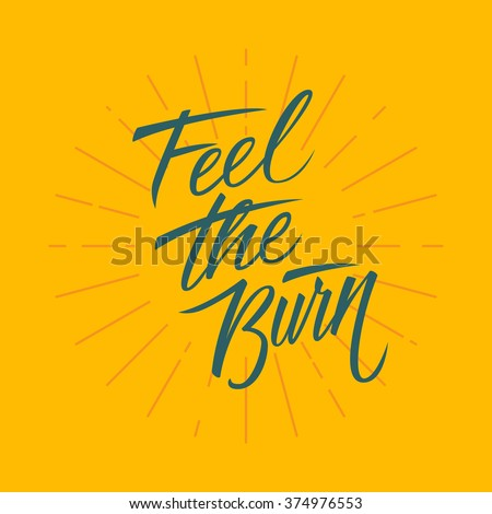 Feel the burn. Workout and fitness motivation quote. Vector lettering. - stock vector