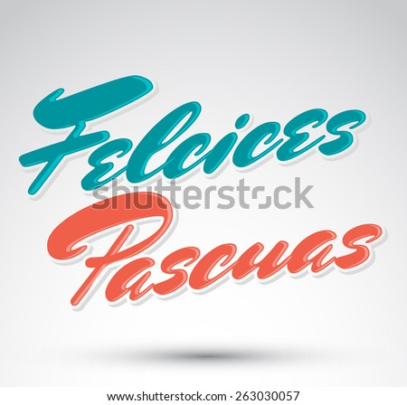 Felices Pascuas - Happy Easter spanish text - vector lettering, icon, emblem - stock vector