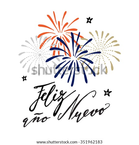 Feliz ano nuevo, Spanish Happy New Year greeting card with handwritten text and hand drawn fireworks, stars, vector illustration, brush lettering - stock vector