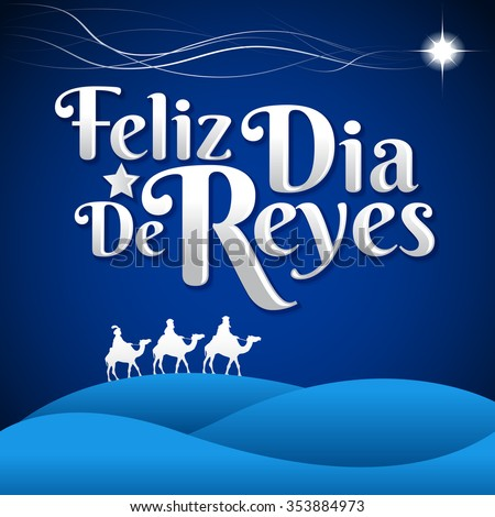 Feliz Dia de reyes - Happy Day of kings spanish text - is a latin tradition for having the children receive presents by the three wise men on the night of January 5 - stock vector