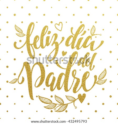 Feliz Dia del Padre vector greeting card text. Father Day gold glitter polka dot and heart pattern. Spanish hand drawn golden calligraphy flourish lettering. White background wallpaper. - stock vector