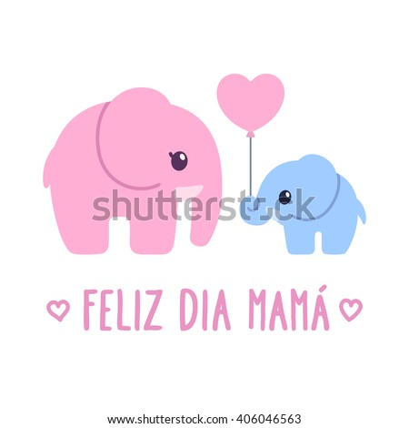 Feliz Dia Mama, Spanish for Happy Mother's Day. Cute cartoon greeting card, baby elephant gift to elephant mom. Adorable hand dawn illustration. - stock vector