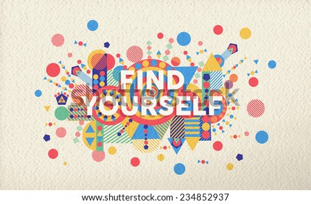 Find yourself colorful typographical poster. Inspirational motivation quote design illustration background.  EPS10 vector file with transparency layers. - stock vector
