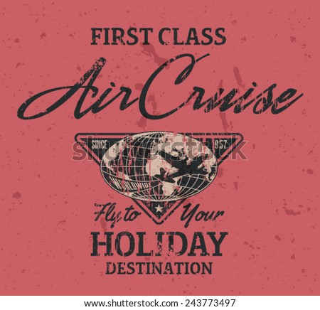 First class air cruise. Vector artwork for t shirt print in custom colors, grunge effect in separate layers. - stock vector