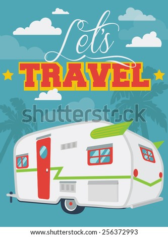 Flat illustration Let's Travel with clouds and palms, Trailer camp, caravan camper van, mobile home - stock vector