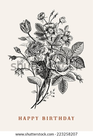 Floral card. Bouquet of roses, tulip, dog-rose and anemone. Vintage vector illustration. Classic. Black and white. Happy Birthday! - stock vector