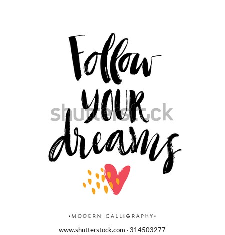 Follow your dreams. Modern brush calligraphy. Handwritten ink lettering. Hand drawn design elements. - stock vector