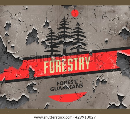 Forestry sign on a beautiful grungy distressed wall background with large cracks. Vector illustration - stock vector