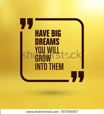 Framed Quote on Yellow Background - Have big dreams you will grow into them - stock vector