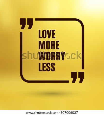 Framed Quote on Yellow Background - Love more worry less - stock vector