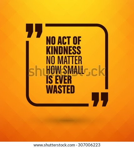 Framed Quote on Yellow Background - No act of kindness no matter how small is ever wasted - stock vector
