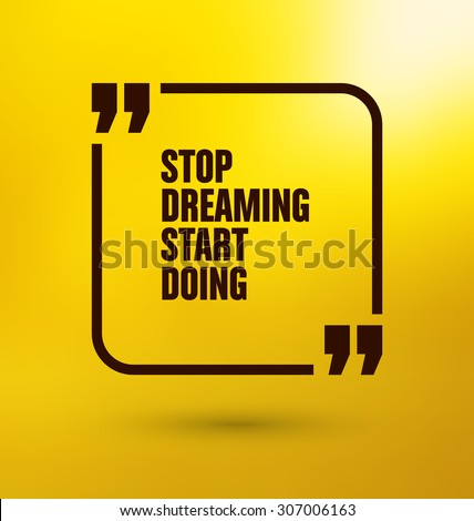 Framed Quote on Yellow Background - Stop dreaming start doing - stock vector