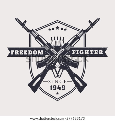 Freedom fighter grunge t-shirt design, with crossed assault rifles, vector illustration, eps10, easy to edit - stock vector