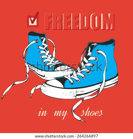 Freedom in my shoes. Vector poster. T-shirt design. Hand-drawn ink pen graphic illustration. Blue gumshoes isolated on red background - stock vector