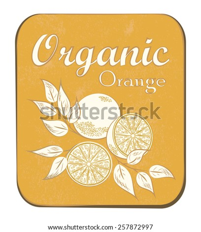 Fresh Organic Orange Label. Vector illustration. Retro fruit design. Vector old paper texture background. - stock vector