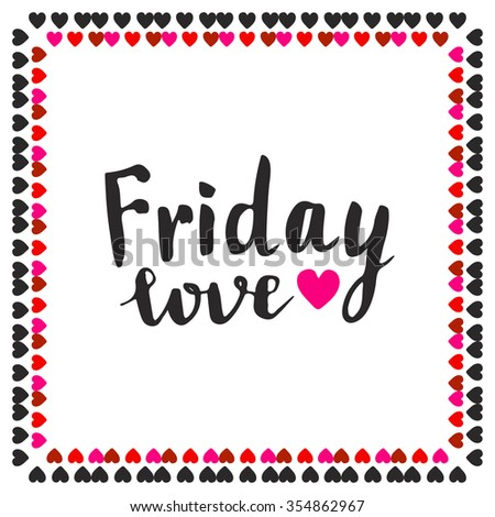 Friday love hand drawn lettering. Vector typographic card  with cute hearts frame  - stock vector