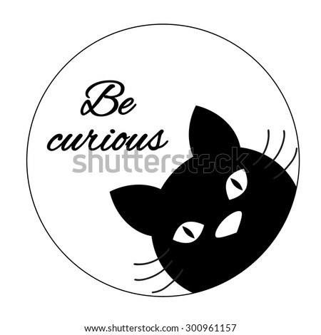Funny cat card design Cute cat face carton character Black cat silhouette Inspiration quote Motivational words Be curious Greeting cards, t shirt prints, posters, wall decal in black and white style - stock vector