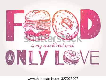 Funny food poster doodle style. Food is my secret real and only love. Isolated vector illustration. - stock vector