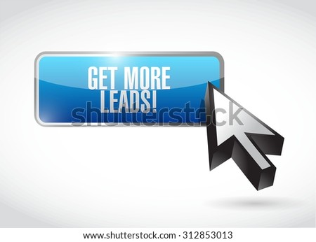 Get More Leads button sign illustration design graphic - stock vector