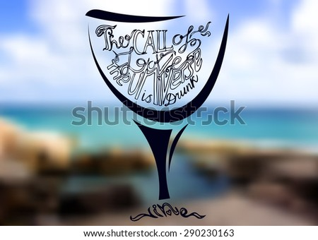 Glass of wine against the blur sea background with hand drown inscription. Philosophy poster. - stock vector