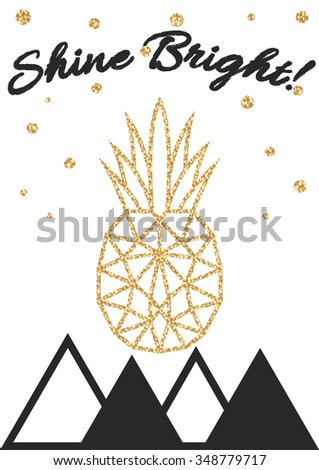 Glitter shimmery pineapple print with shine bright text quote. Wall decor art poster in hipster minimalistic style.. - stock vector