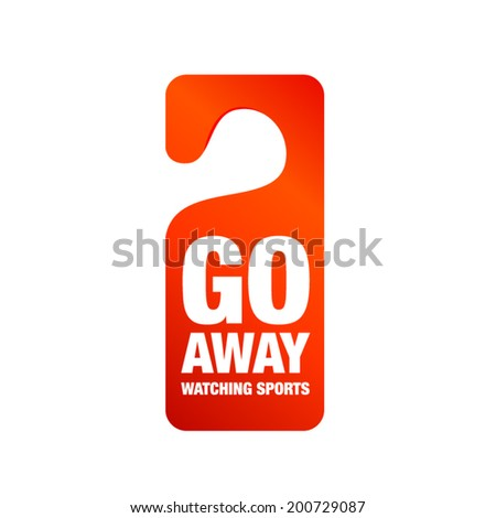 Go away watching sports sign - stock vector