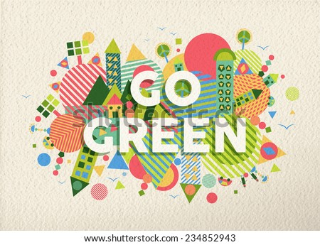 Go green colorful typographical Poster. Ecology and environment motivation quote design. EPS10 vector file with transparency layers. - stock vector